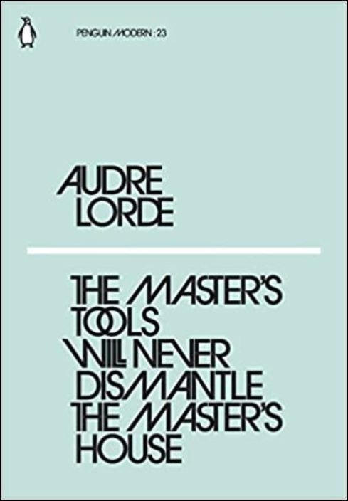 The Master´s Tools Will Never Dismantle the Master´s House