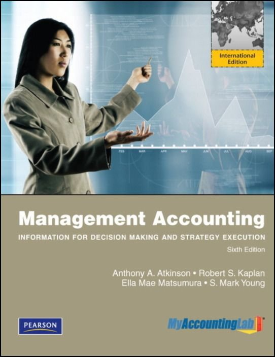 Management Accounting: Information for Decision Making and Strategy Execution