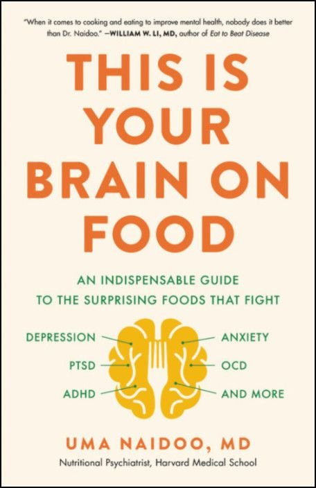 This Is Your Brain on Food: An Indispensable Guide to the Surprising Foods that Fight