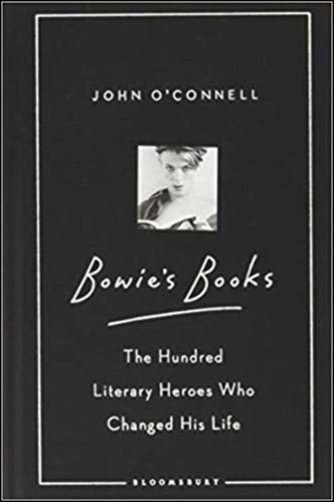 Bowie's Books - The Hundred Literary Heroes Who Changed His Life