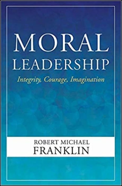 Moral Leadership: Integrity, Courage, Imagination