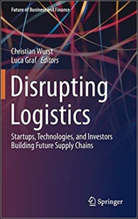 Disrupting Logistics: Startups, Technologies, and Investors Building Future Supply Chains