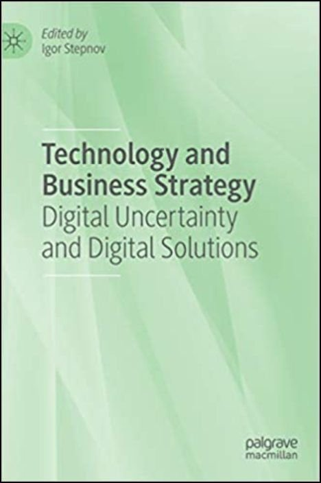 Technology and Business Strategy: Digital Uncertainty and Digital Solutions