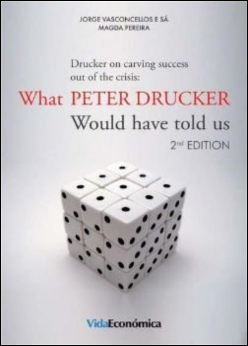 Drucker on Carving Success Out of the Crisis - What Peter Druker Would Have Told Us