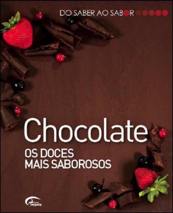 Do Saber ao Sabor: Chocolate - os Doces mais Saborosos