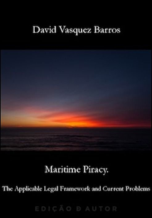 Maritime Piracy. The Applicable Legal Framework and Current Problems