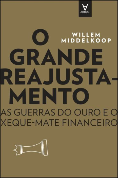 O Grande Reajustamento - As guerras do ouro e o xeque-mate financeiro