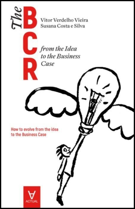 The business case roadmap - BCR Vol. 1 - from the Idea to the Business Case