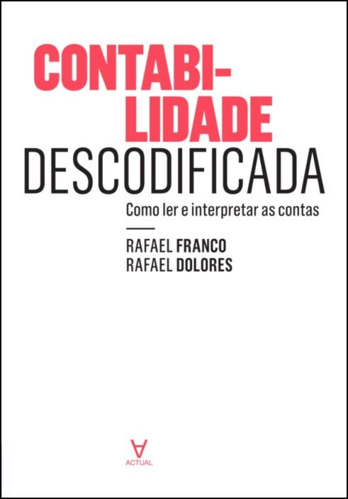 Contabilidade Descodificada - Como ler e interpretar as contas