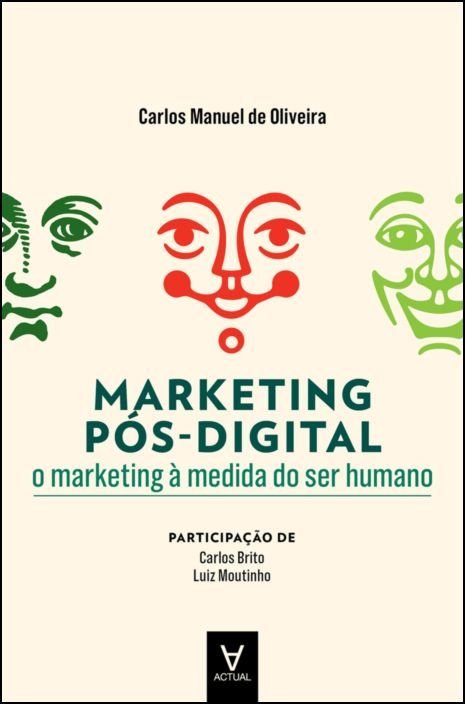 Marketing Pós-Digital - O Marketing à medida do Ser Humano