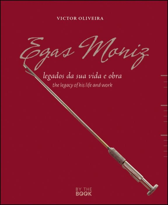 Egas Moniz: legados da sua vida e obra/the legacy of his life and work
