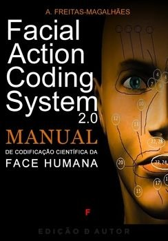 Facial Action Coding System - Manual de Codificação Científica da Face Humana 2.0
